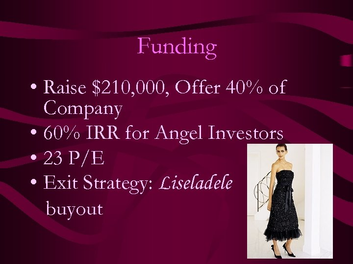 Funding • Raise $210, 000, Offer 40% of Company • 60% IRR for Angel