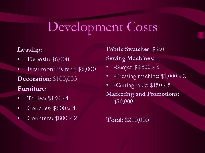 Development Costs Leasing: • -Deposit: $6, 000 • -First month's rent: $6, 000 Decoration: