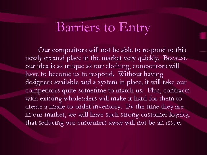 Barriers to Entry Our competitors will not be able to respond to this newly