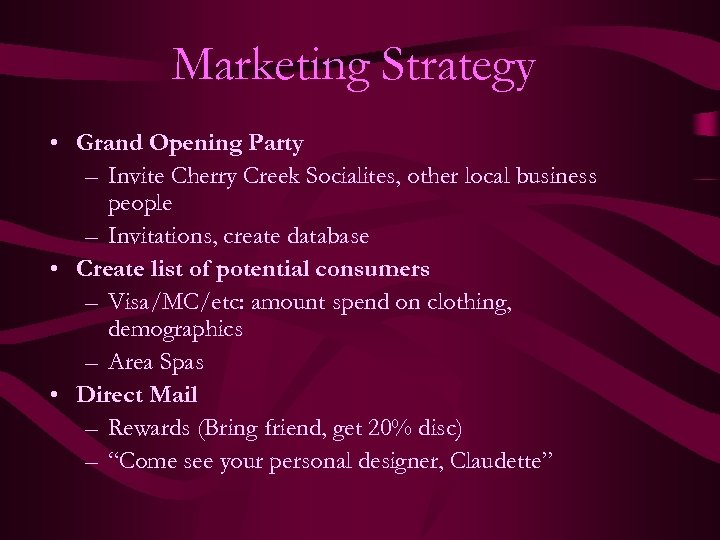 Marketing Strategy • Grand Opening Party – Invite Cherry Creek Socialites, other local business