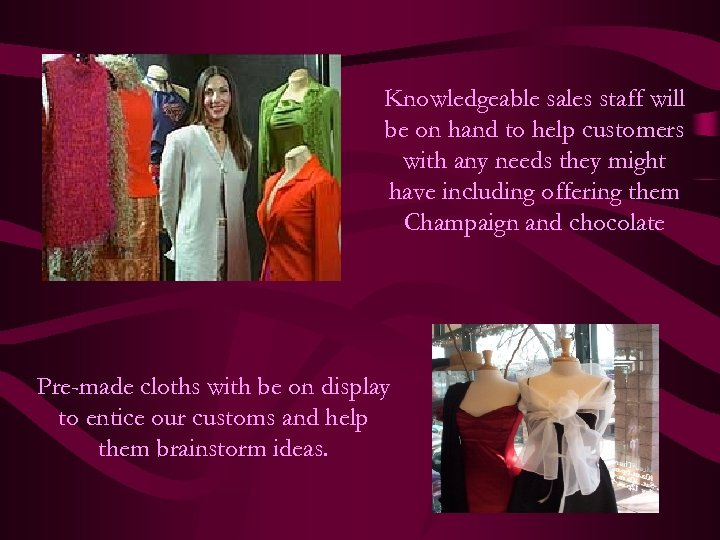 Knowledgeable sales staff will be on hand to help customers with any needs they