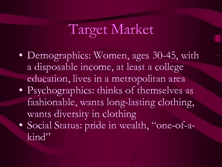 Target Market • Demographics: Women, ages 30 -45, with a disposable income, at least