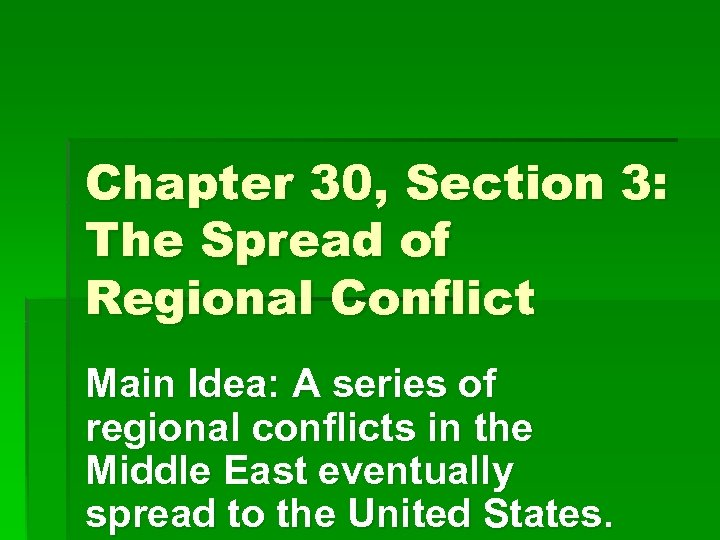 Chapter 30, Section 3: The Spread of Regional Conflict Main Idea: A series of