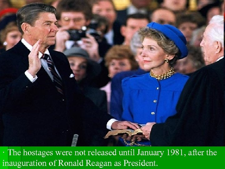 · The hostages were not released until January 1981, after the inauguration of Ronald