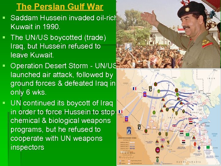 The Persian Gulf War § Saddam Hussein invaded oil-rich Kuwait in 1990. § The