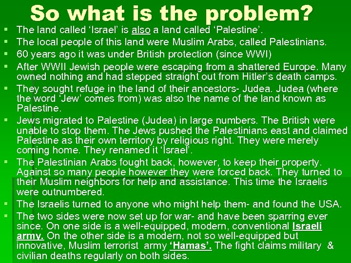 § § § § § So what is the problem? The land called 'Israel'