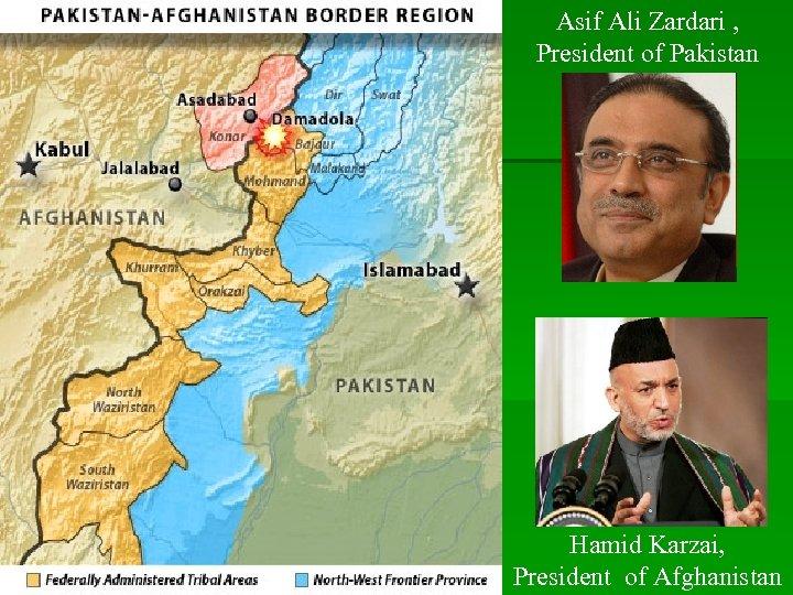 Asif Ali Zardari , President of Pakistan Hamid Karzai, President of Afghanistan