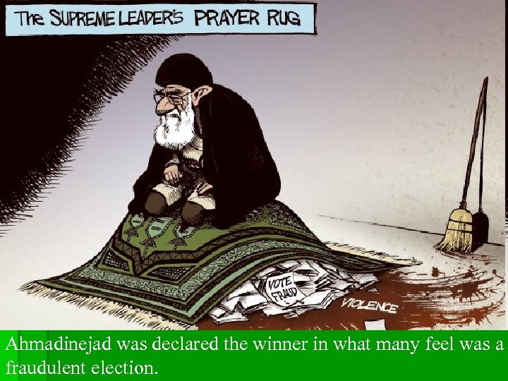 Ahmadinejad was declared the winner in what many feel was a fraudulent election.