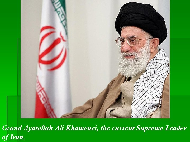 Grand Ayatollah Ali Khamenei, the current Supreme Leader of Iran.