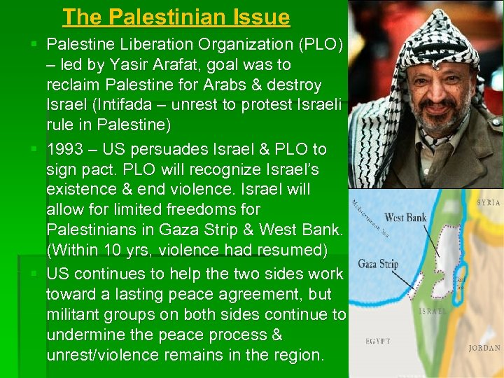 The Palestinian Issue § Palestine Liberation Organization (PLO) – led by Yasir Arafat, goal