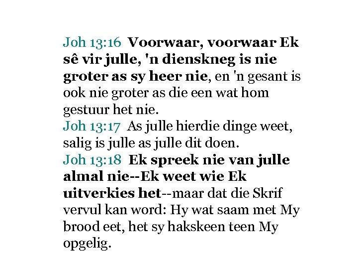 Joh 13: 16 Voorwaar, voorwaar Ek sê vir julle, 'n dienskneg is nie groter