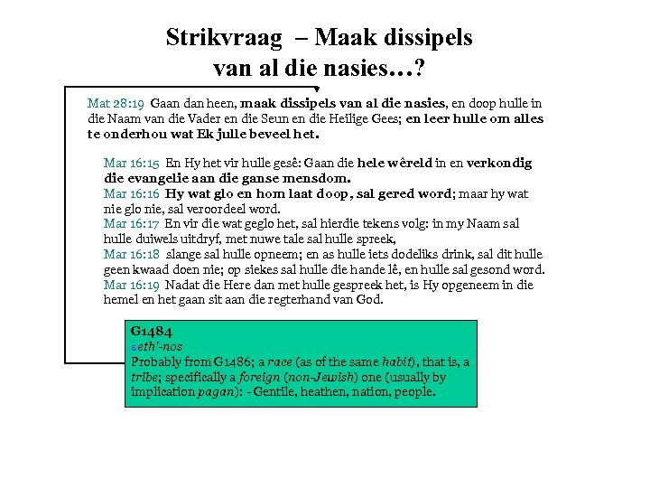 Strikvraag – Maak dissipels van al die nasies…? Mat 28: 19 Gaan dan heen,