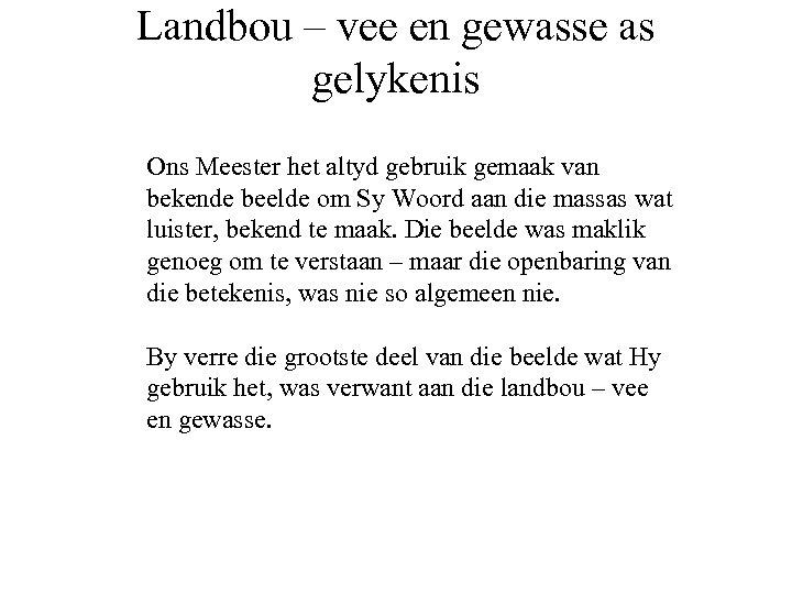 Landbou – vee en gewasse as gelykenis Ons Meester het altyd gebruik gemaak van