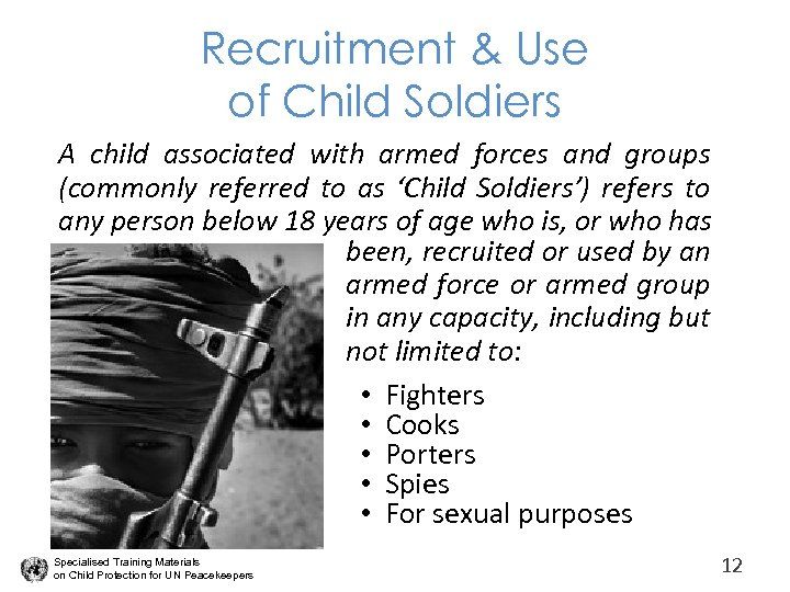 Recruitment & Use of Child Soldiers A child associated with armed forces and groups
