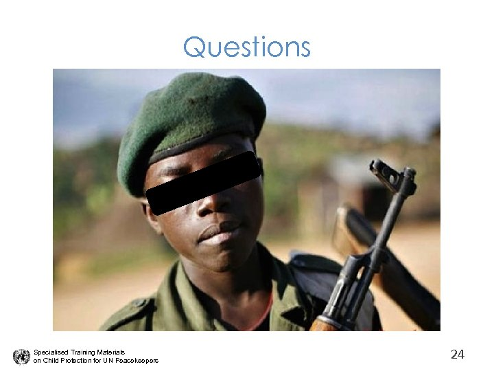 Questions Specialised Training Materials on Child Protection for UN Peacekeepers 24