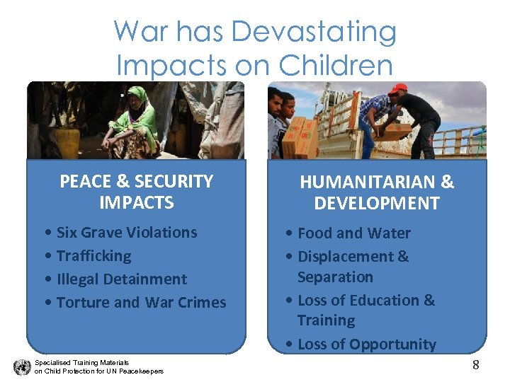War has Devastating Impacts on Children PEACE & SECURITY IMPACTS • Six Grave Violations