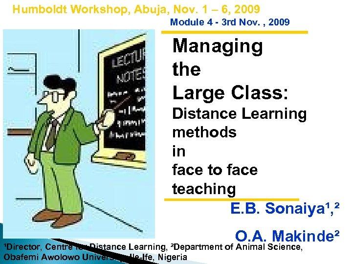 Humboldt Workshop, Abuja, Nov. 1 – 6, 2009 Module 4 - 3 rd Nov.