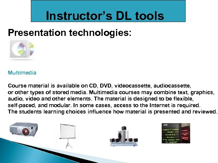 Instructor's DL tools Presentation technologies: Multimedia Course material is available on CD, DVD, videocassette,