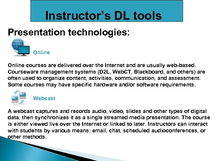Instructor's DL tools Presentation technologies: Online courses are delivered over the Internet and are