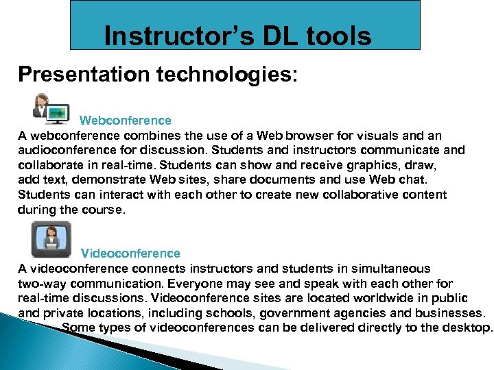 Instructor's DL tools Presentation technologies: Webconference A webconference combines the use of a Web