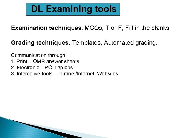 DL Examining tools Examination techniques: MCQs, T or F, Fill in the blanks, Grading
