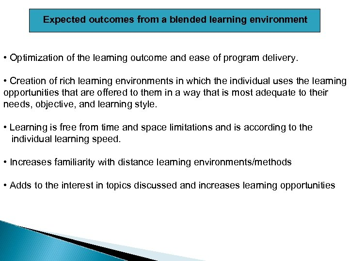 Expected outcomes from a blended learning environment • Optimization of the learning outcome and