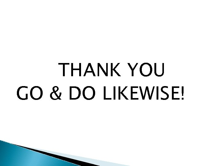 THANK YOU GO & DO LIKEWISE!