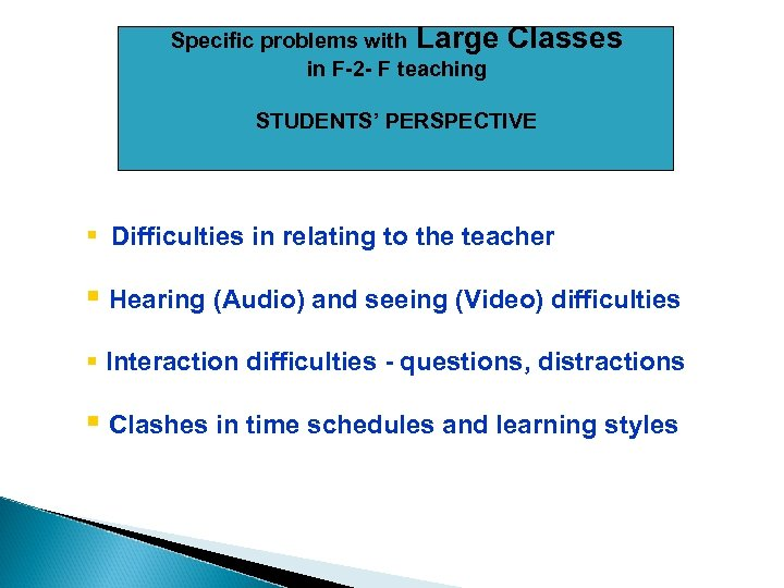 Specific problems with Large in F-2 - F teaching Classes STUDENTS' PERSPECTIVE § Difficulties