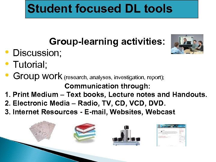 Student focused DL tools • • • Group-learning activities: Discussion; Tutorial; Group work (research,