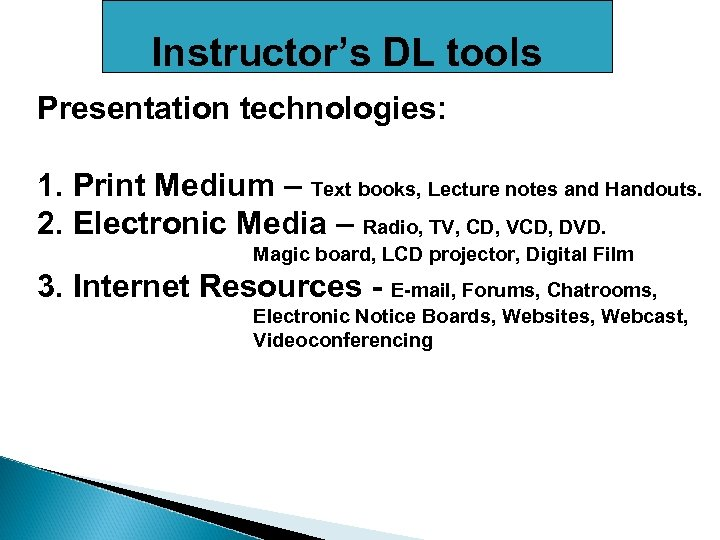 Instructor's DL tools Presentation technologies: 1. Print Medium – Text books, Lecture notes and