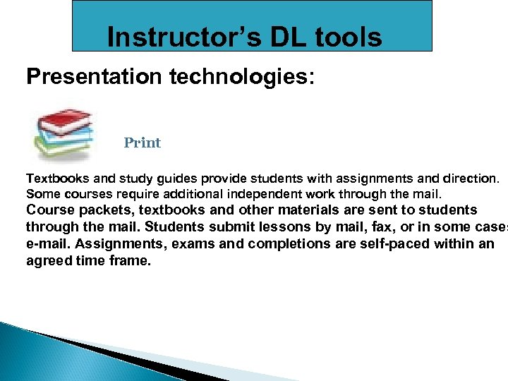 Instructor's DL tools Presentation technologies: Print Textbooks and study guides provide students with assignments