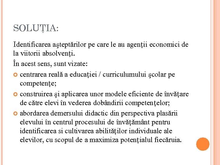 SOLUŢIA: Identificarea aşteptărilor pe care le au agenţii economici de la viitorii absolvenţi. În