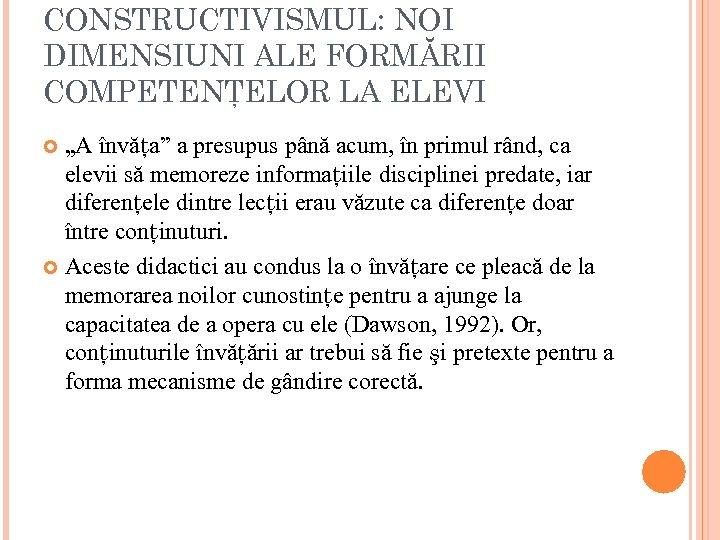 """CONSTRUCTIVISMUL: NOI DIMENSIUNI ALE FORMĂRII COMPETENŢELOR LA ELEVI """"A învăţa"""" a presupus până acum,"""