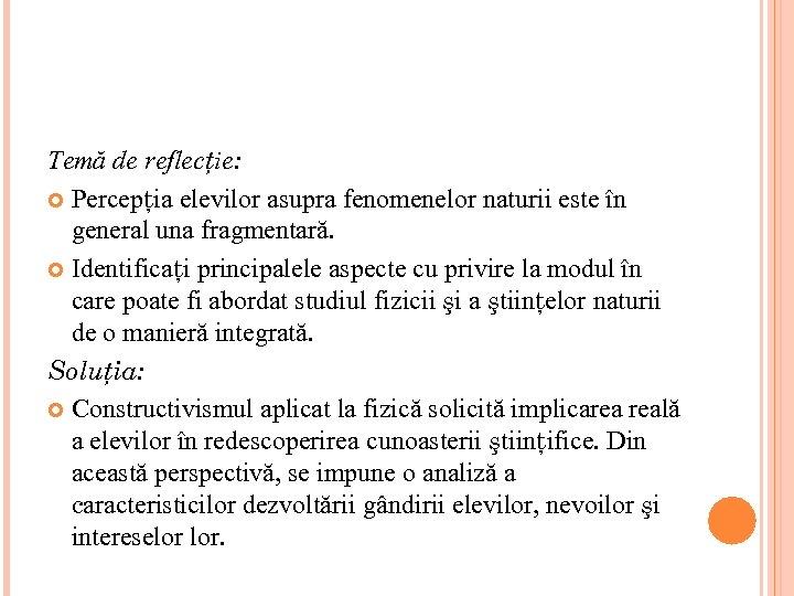 Temă de reflecţie: Percepţia elevilor asupra fenomenelor naturii este în general una fragmentară. Identificaţi