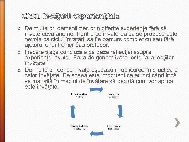 Ciclul învăţării experienţiale » De multe ori oamenii trec prin diferite experienţe fără să