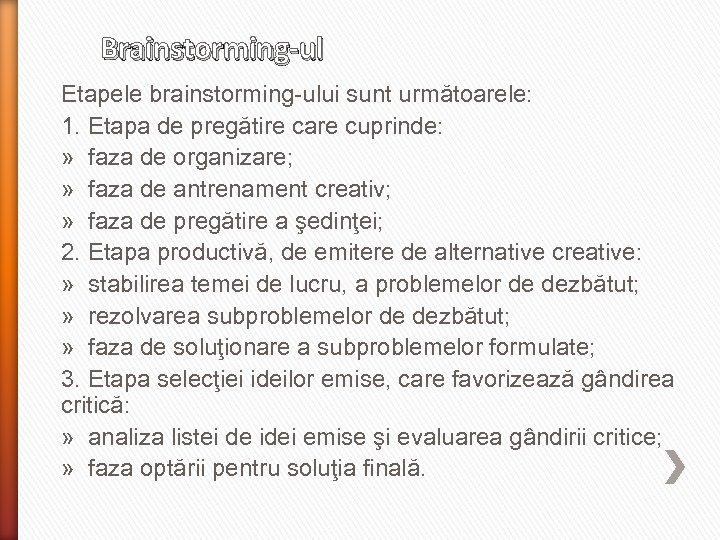 Brainstorming-ul Etapele brainstorming-ului sunt următoarele: 1. Etapa de pregătire care cuprinde: » faza de