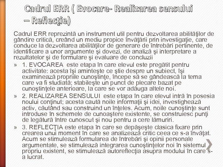 Cadrul ERR ( Evocare- Realizarea sensului – Reflecţie) Cadrul ERR reprezintă un instrument util
