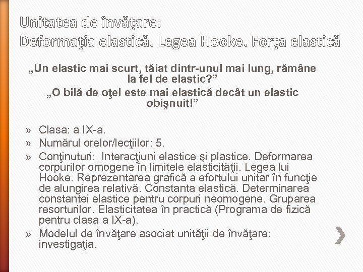 """Unitatea de învăţare: Deformaţia elastică. Legea Hooke. Forţa elastică """"Un elastic mai scurt, tăiat"""