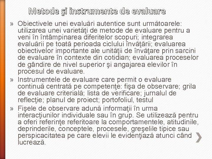 Metode şi instrumente de evaluare » Obiectivele unei evaluări autentice sunt următoarele: utilizarea unei