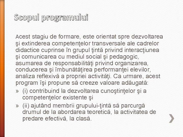 Scopul programului Acest stagiu de formare, este orientat spre dezvoltarea şi extinderea competenţelor transversale