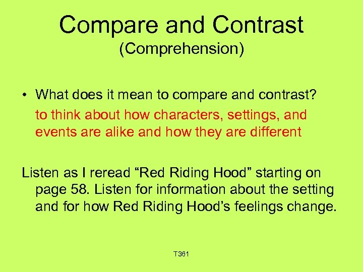 Compare and Contrast (Comprehension) • What does it mean to compare and contrast? to