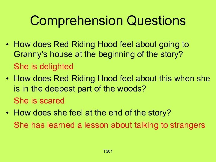 Comprehension Questions • How does Red Riding Hood feel about going to Granny's house