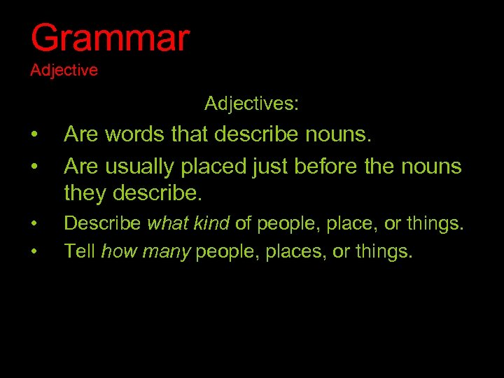 Grammar Adjectives: • • Are words that describe nouns. Are usually placed just before