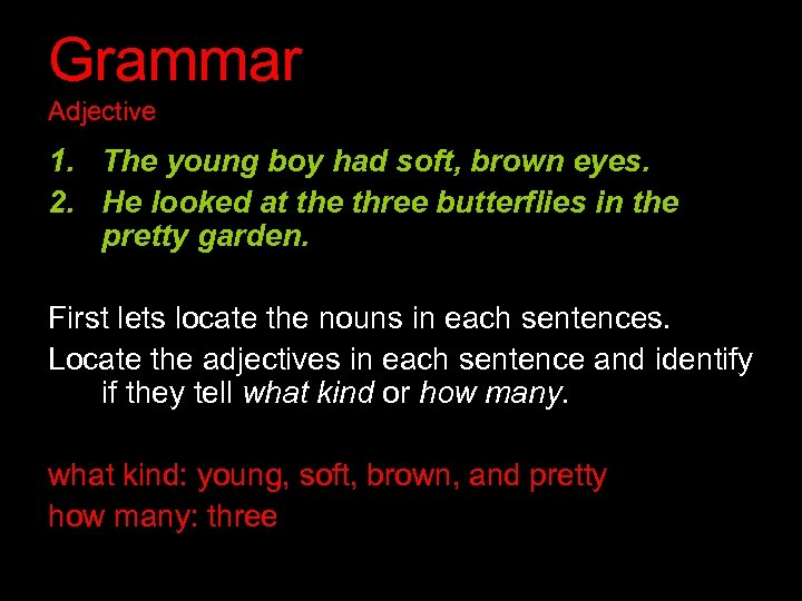 Grammar Adjective 1. The young boy had soft, brown eyes. 2. He looked at