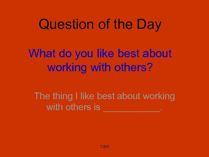 Question of the Day What do you like best about working with others? The