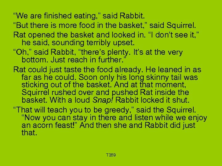 """We are finished eating, "" said Rabbit. ""But there is more food in the"