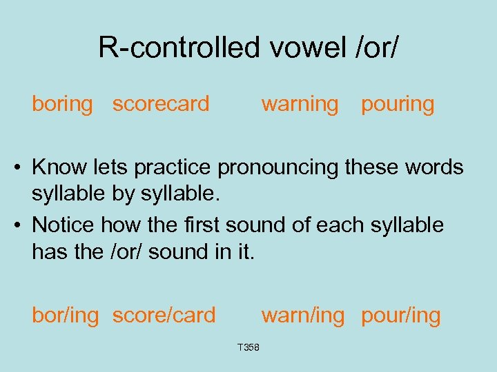 R-controlled vowel /or/ boring scorecard warning pouring • Know lets practice pronouncing these words