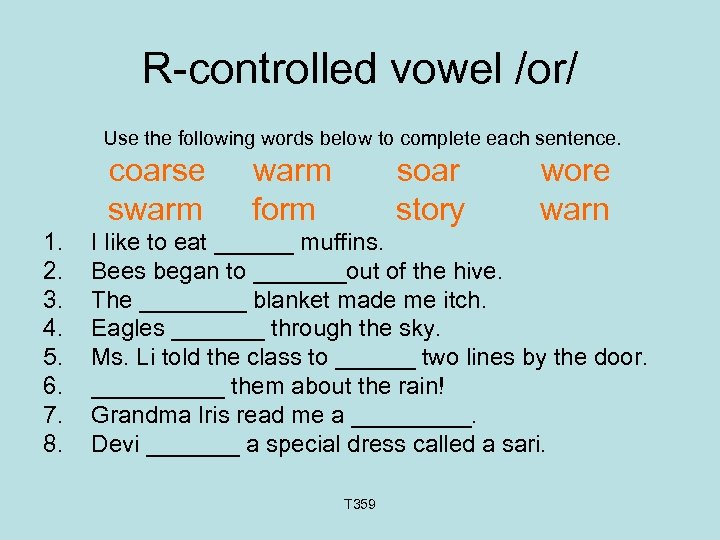 R-controlled vowel /or/ Use the following words below to complete each sentence. coarse swarm