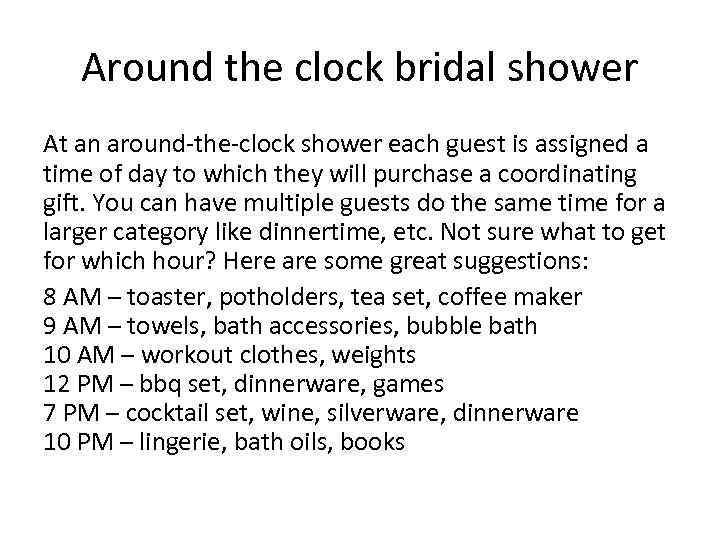 Around the clock bridal shower At an around-the-clock shower each guest is assigned a