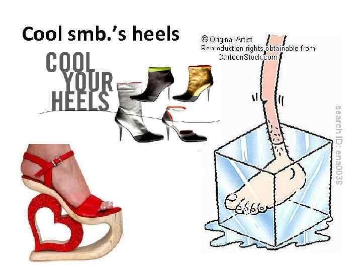 Cool smb. 's heels
